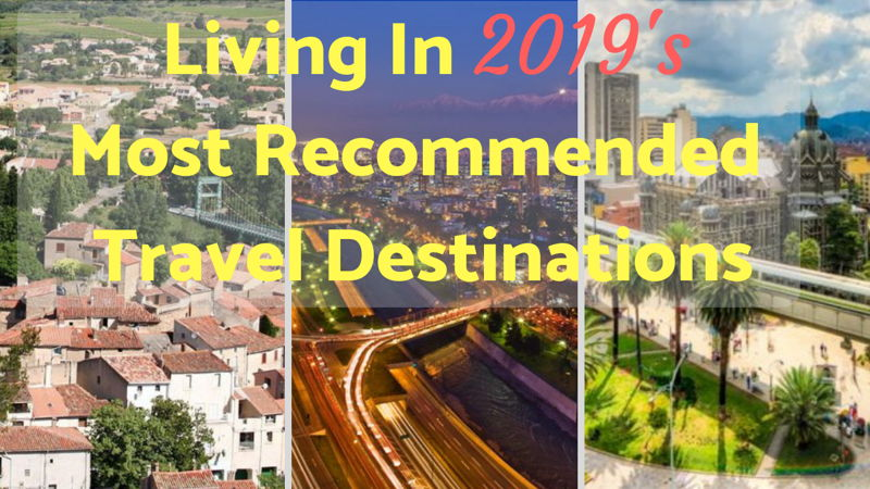 living in 2019s most recommended travel destinations